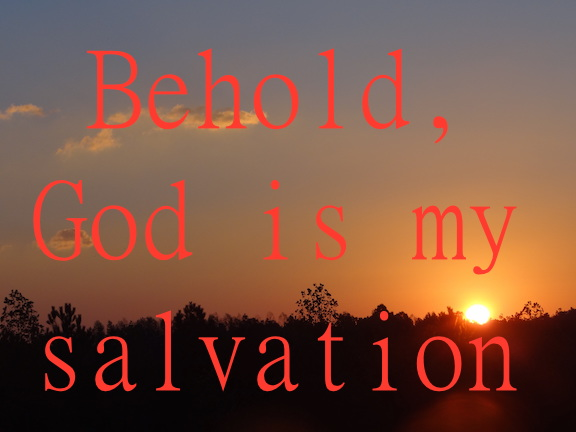 isaiah the lord is salvation Exodus 15:2 the lord is my strength and song, and he has become my salvation this is my god, and i will praise him my father's god, and i will extol him.