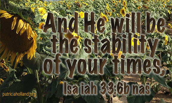 And He will be the stability of your times Isaiah 33:6