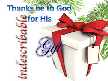 Thanks be to God for His indescribable gift.