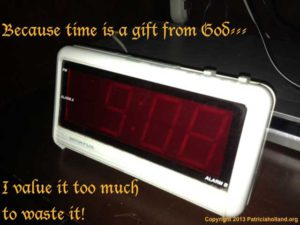 Because time is a gift from God... I value it too much to waste it! Clock