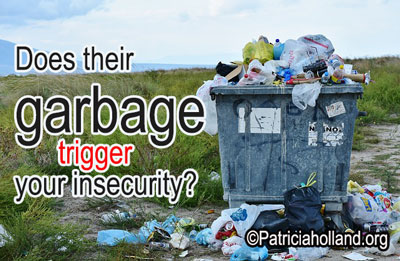 Does their garbage trigger your insecurity?