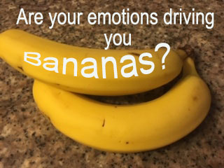 are your emotions driving you bananas
