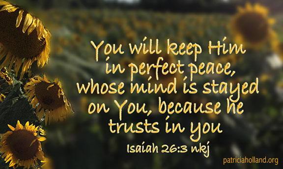 You will keep Him in perfect peace, whose mind is stayed on You, because he trusts in you Isa 26:3 NKJV stability because we trust in Jesus.
