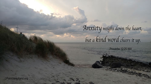 Anxiety weighs the heart down, but a kind word  cheers it up.