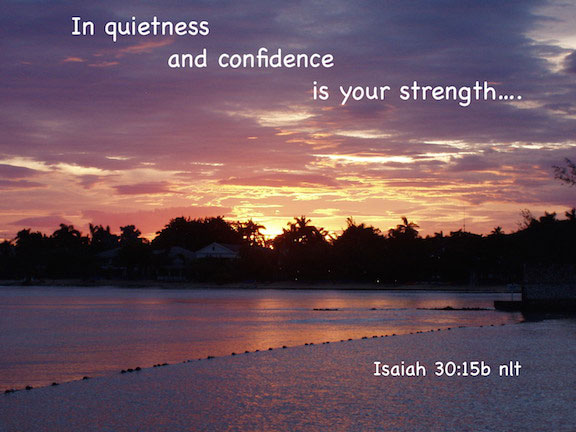 in quietness and confidence is your strength Isaiah 30:15