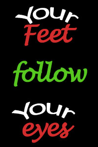 your feet follow your eyes